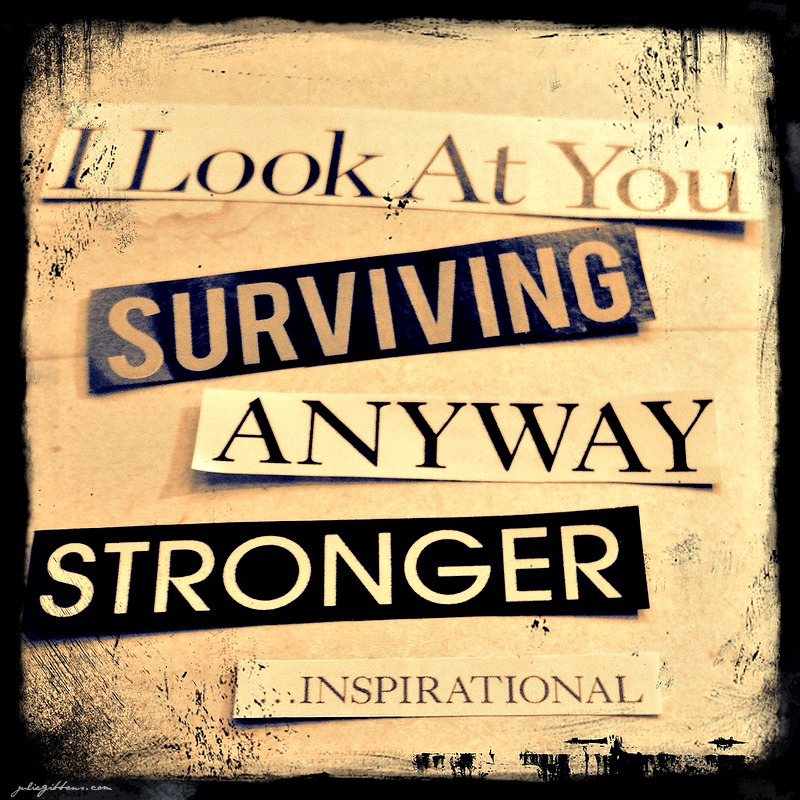 Surviving Anyway